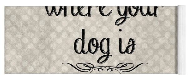 Home Is Where Your Dog Is-jp3039 Yoga Mat