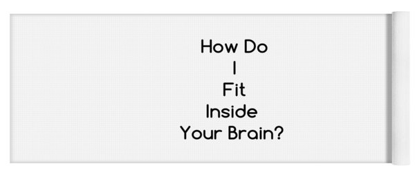 How Do I Fit Inside Your Brain Yoga Mat