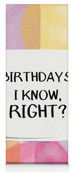 I Know Right- Birthday Art By Linda Woods Yoga Mat