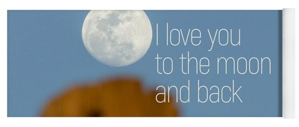 I Love You To The Moon And Back Yoga Mat