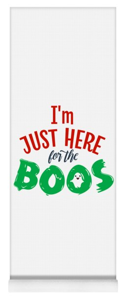 Im Just Here For The Boos Halloween Funny Humor Easy Costume Ghost Office Parties White Design Yoga Mat