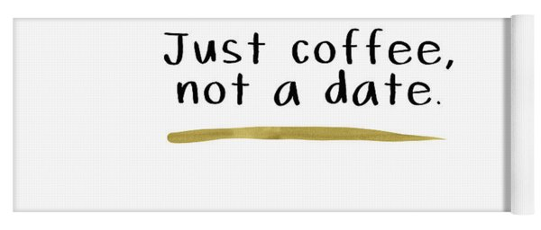 Just Coffee Not A Date- Art By Linda Woods Yoga Mat