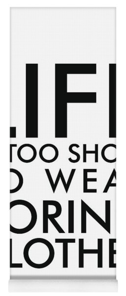 Life Is Too Short To Wear Boring Clothes - Minimalist Print - Typography - Quote Poster Yoga Mat