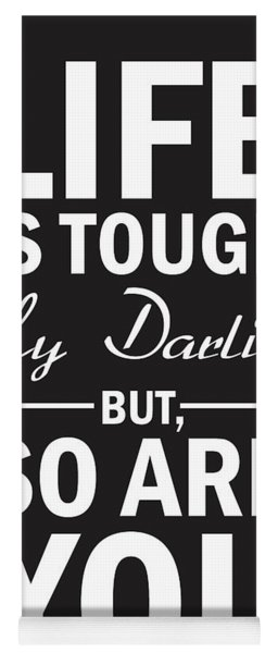 Life Is Tough My Darling, But So Are You Yoga Mat