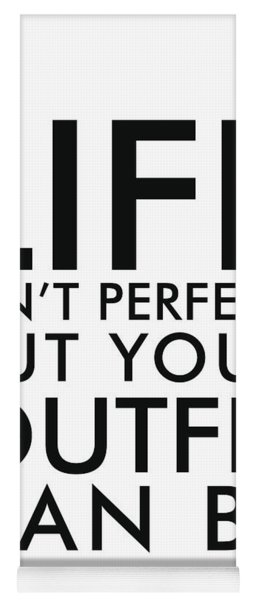 Life Isn't Perfect, But Your Outfit Can Be - Minimalist Print - Typography - Quote Poster Yoga Mat