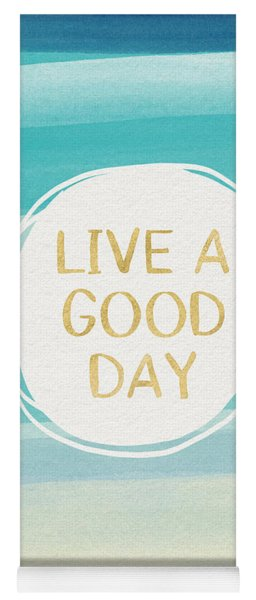 Live A Good Day- Art By Linda Woods Yoga Mat