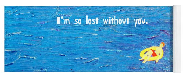 Lost Without You Greeting Card Yoga Mat