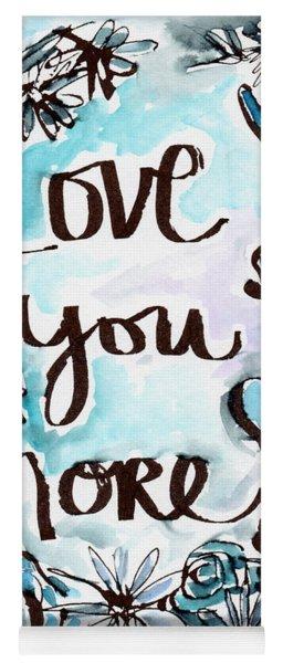 Love You More- Watercolor Art By Linda Woods Yoga Mat
