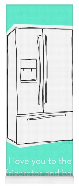 Love You To The Refrigerator- Art By Linda Woods Yoga Mat
