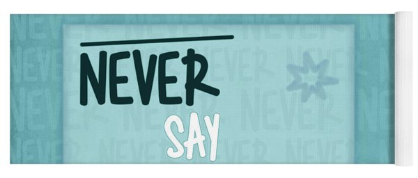 Never Say Never Yoga Mat