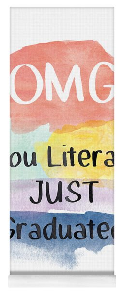 Omg You Literally Just Graduated Card- Art By Linda Woods Yoga Mat