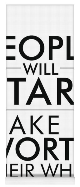 People Will Stare, Make It Worth Their While - Minimalist Print - Typography - Quote Poster Yoga Mat