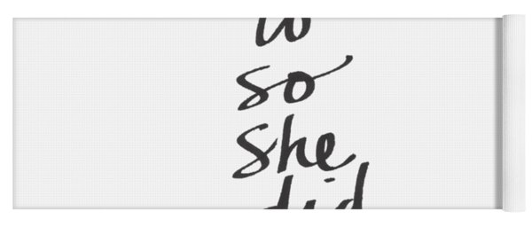 She Wanted To So She Did- Art By Linda Woods Yoga Mat