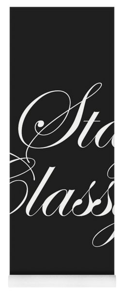 Stay Classy - Minimalist Print - Typography - Quote Poster Yoga Mat