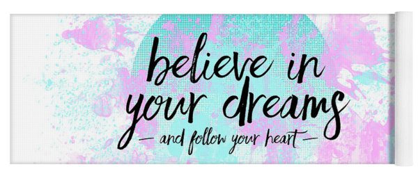 Text Art Believe In Your Dreams - Follow Your Heart Yoga Mat