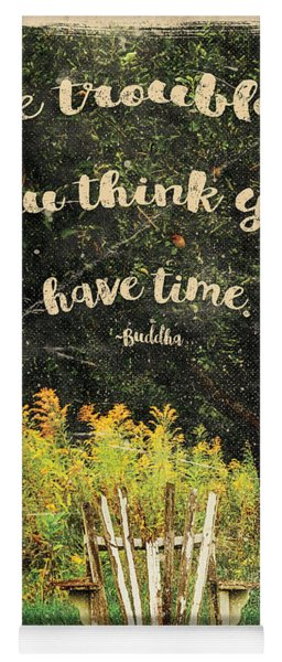 The Trouble Is You Think You Have Time Buddha Quote Yoga Mat