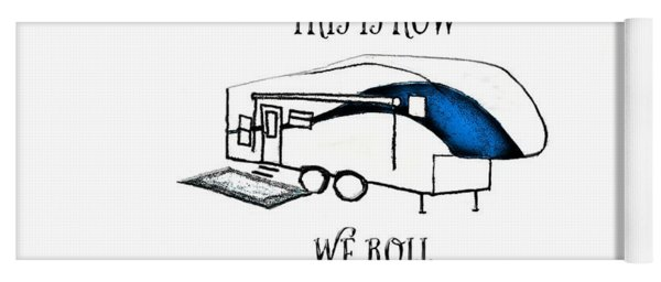 Yoga Mat featuring the drawing This Is How We Roll     Rv Humor by Judy Hall-Folde