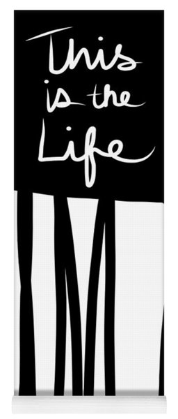 This Is The Life- Black And White Art By Linda Woods Yoga Mat