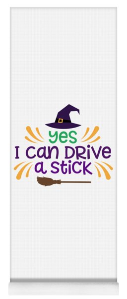 Yes I Can Drive Stick My Broom Stick Witch Funny Humor Halloween Easy Costume Office Parties Yoga Mat