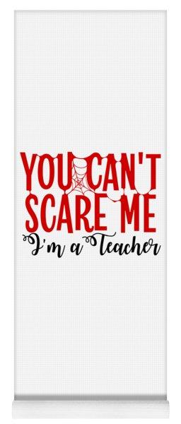 You Cant Scare Me Im A School Teacher High School Kindergarten Halloween Gift Or Present Easy Co Yoga Mat