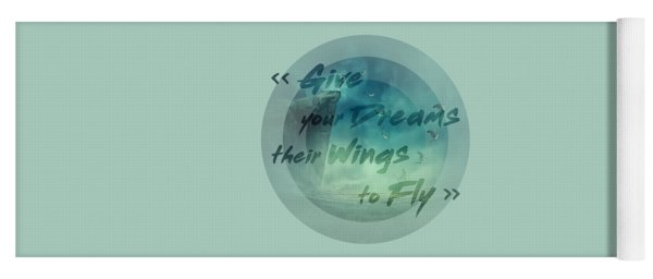 Give Your Dreams Their Wings To Fly Yoga Mat