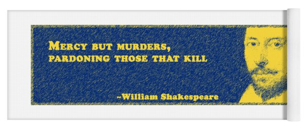 Mercy But Murders, Pardoning Those That Kill #shakespeare #shakespearequote Yoga Mat