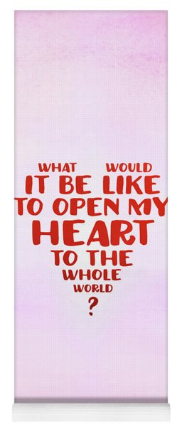 Open My Heart To The Whole World Yoga Mat