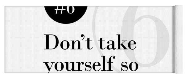Rule #6 - Don't Take Yourself So Seriously - Black On White Yoga Mat