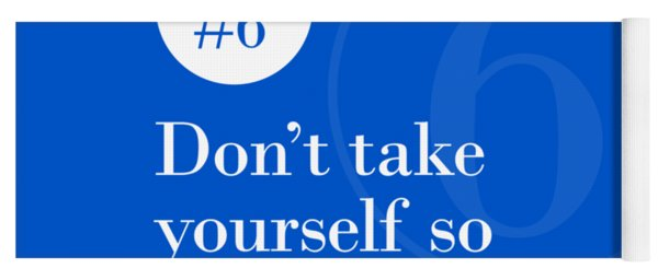 Rule #6 - Don't Take Yourself So Seriously - White On Blue Yoga Mat
