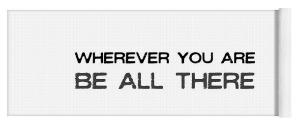 Yoga Mat featuring the photograph Be All There Quote by Jamart Photography