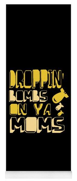 Droppin Bombs On Ya Moms Yoga Mat