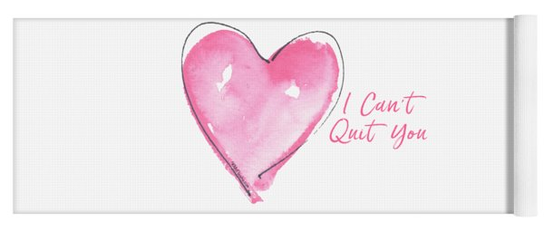 I Can't Quit You Yoga Mat