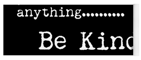 In A World Where You Can Be Anything, Be Kind - Motivational Quote Print - Typography Poster 2 Yoga Mat