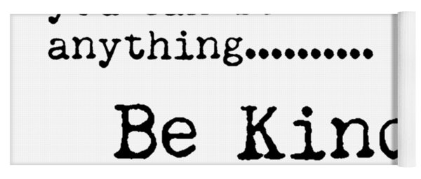 In A World Where You Can Be Anything, Be Kind - Motivational Quote Print - Typography Poster Yoga Mat