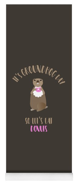 It's Groundhog Day So Let's Eat Donuts Yoga Mat