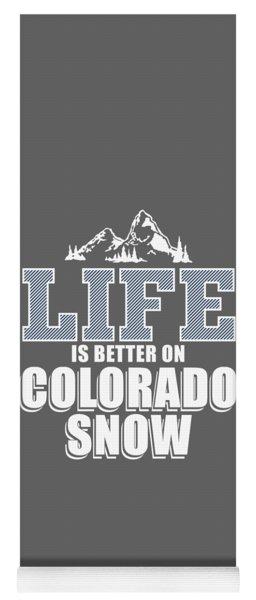 Life Is Better On Colorado Snow 2 Yoga Mat