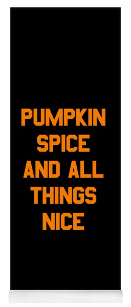 Pumpkin Spice And All Things Nice Yoga Mat