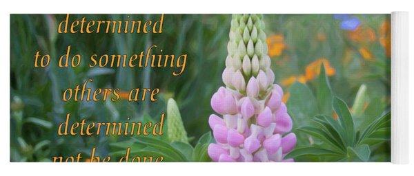Strenth And Determination - Motivational Flower Art By Omaste Witkowski Yoga Mat
