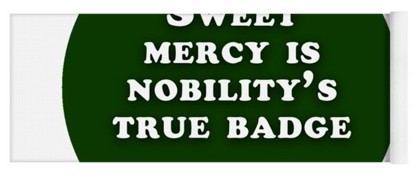 Sweet Mercy Is Nobility's True Badge #shakespeare #shakespearequote Yoga Mat