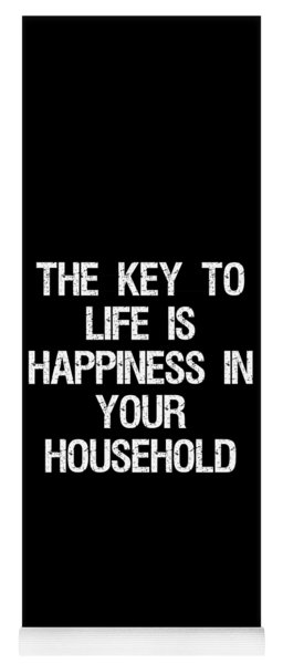 The Key To Life Is Happiness In Your Household Yoga Mat