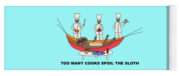 Too Many Cooks Spoil The Sloth Yoga Mat