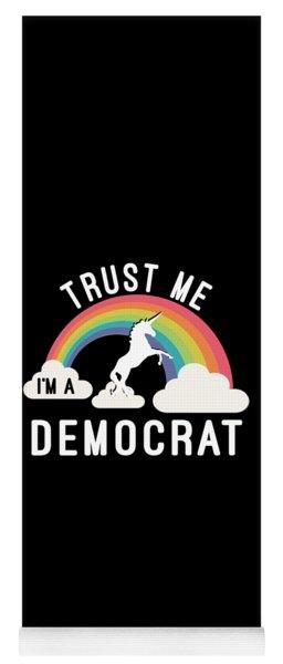 Trust Me Im A Democrat Yoga Mat