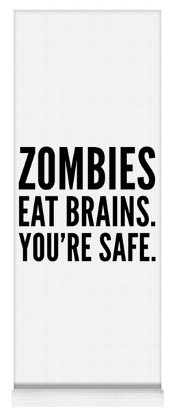 Zombies Eat Brains Youre Safe Funny Humor Love Zombies Halloween Scary Zombies Secret Santa Yoga Mat