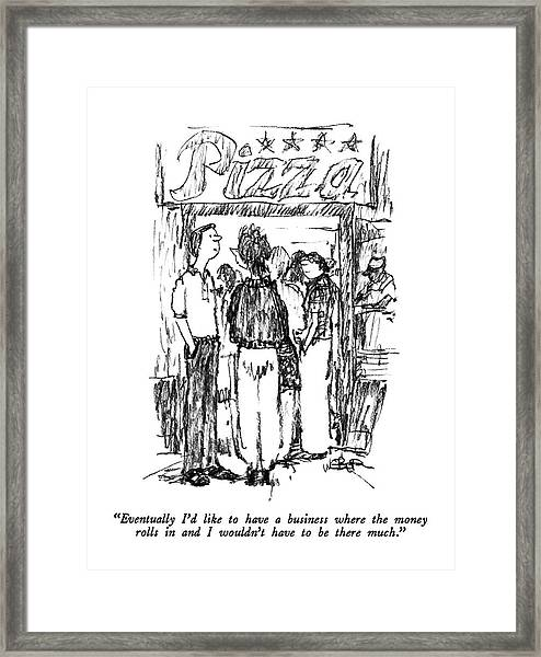 Eventually I'd Like To Have A Business Where Framed Print