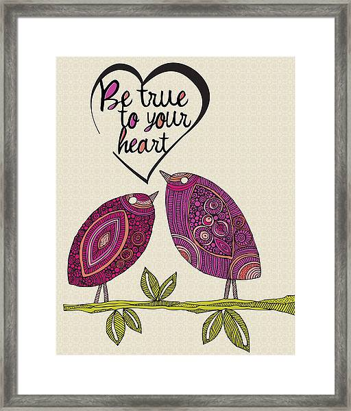 Be True To Your Heart Framed Print