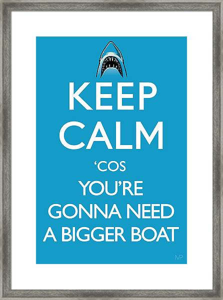 Keep Calm 'cos You're Gonna Need A Bigger Boat Framed Print by IKONOGRAPHI Art and Design