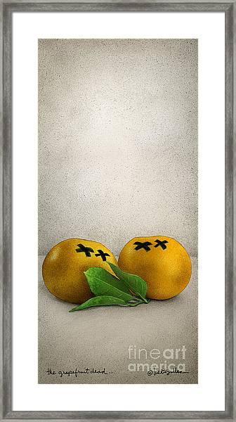 The Grapefruit Dead... Framed Print