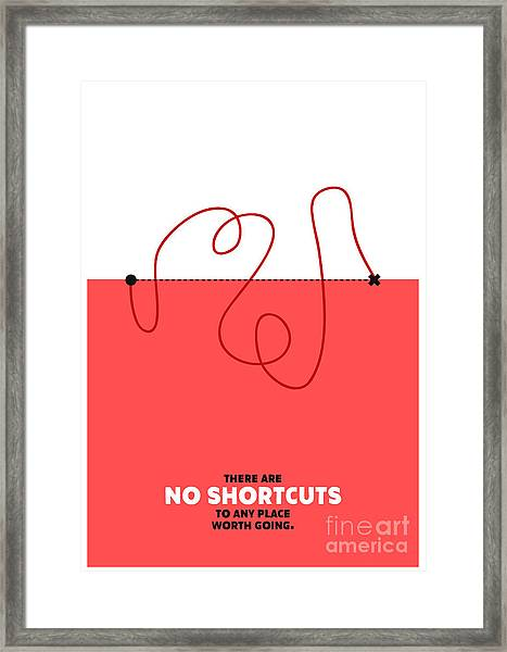 There Are No Shortcuts To Any Place Framed Print