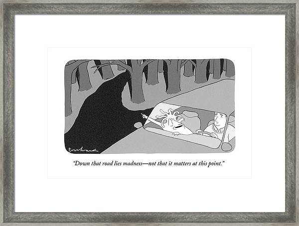 Down That Road Lies Madness - Not That It Matters Framed Print