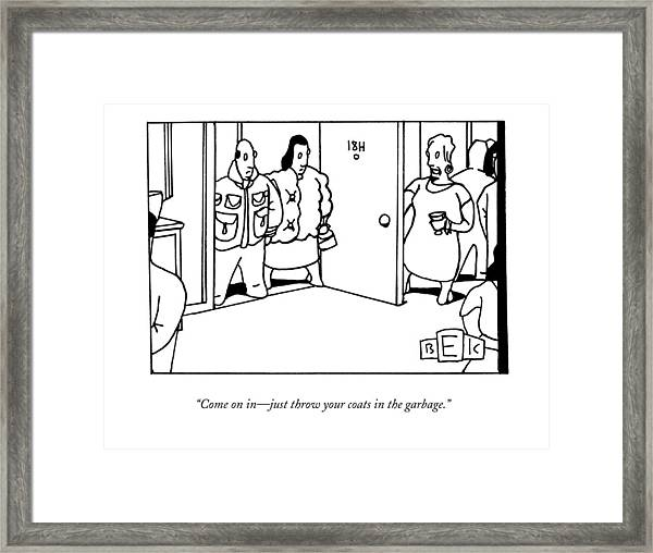 Come On In - Just Throw Your Coats In The Garbage Framed Print